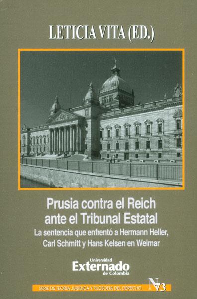Prusia contra el Reich ante el Tribunal Estatal. La sentencia que enfrentó a Hermann Heller, Carl Schmitt y Hans Kelsen en Weimar