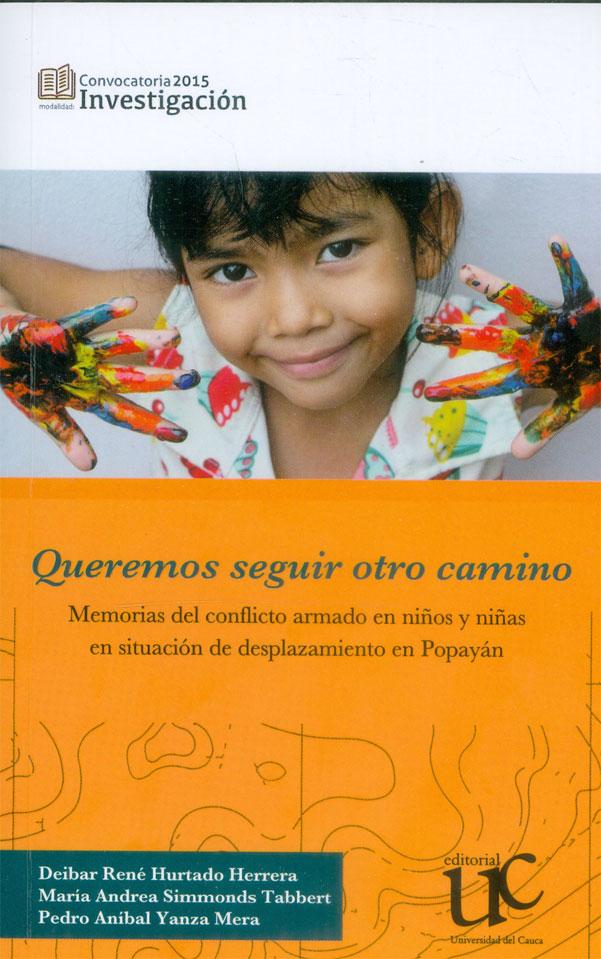 Queremos seguir otro camino. Memorias del conflicto armado en niños y  niñas en situación de desplazamiento en Popayán