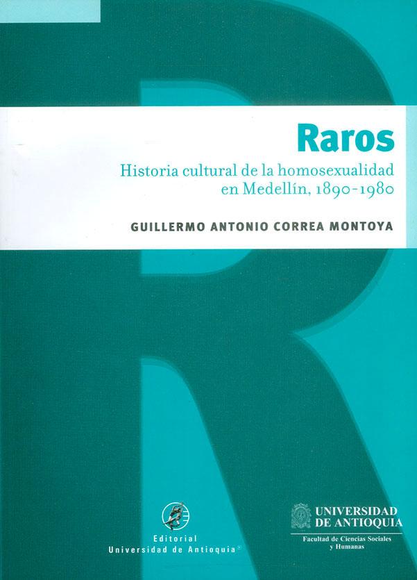Raros. Historia cultural de la homosexualidad en Medellín, 1890-1980
