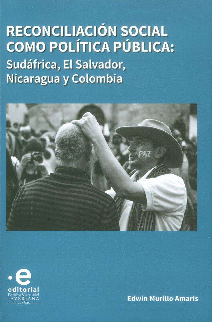 Reconciliación social como política pública: Sudáfrica, El Salvador, Nicaragua y Colombia