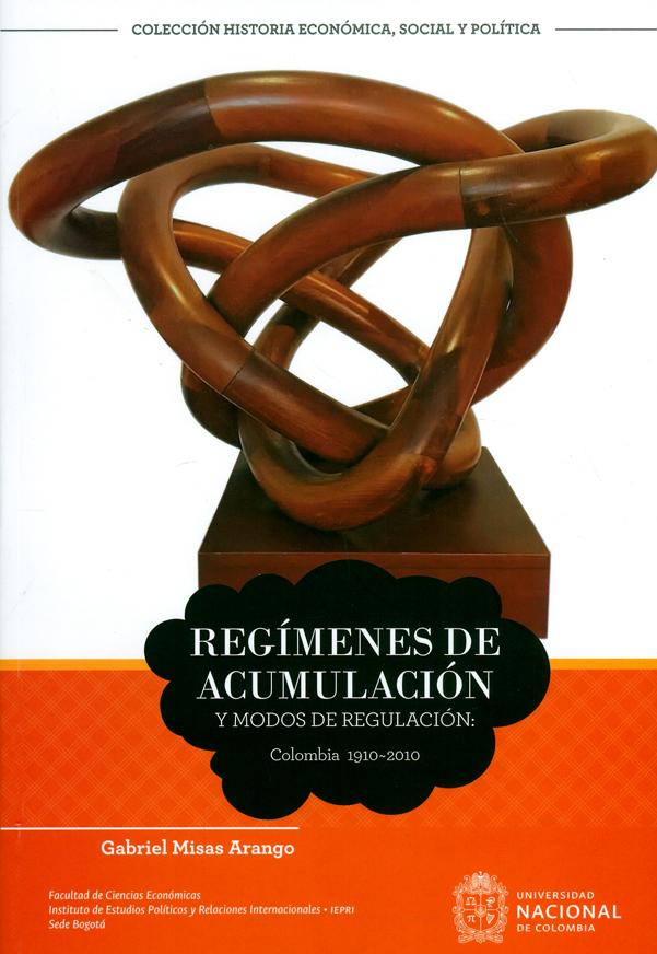 Regímenes de acumulación y modos de regulación: Colombia 1910-2010