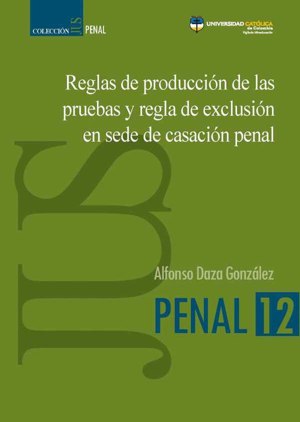 Reglas de producción de las pruebas y regla de exclusión en sede de casación penal.