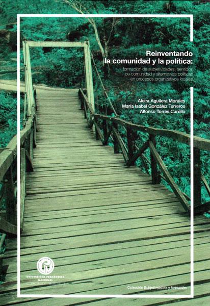 Reinventando la comunidad y la política:formación de subjetividades,sentidos de comunidad y alternativas políticas en procesos organizativos locales