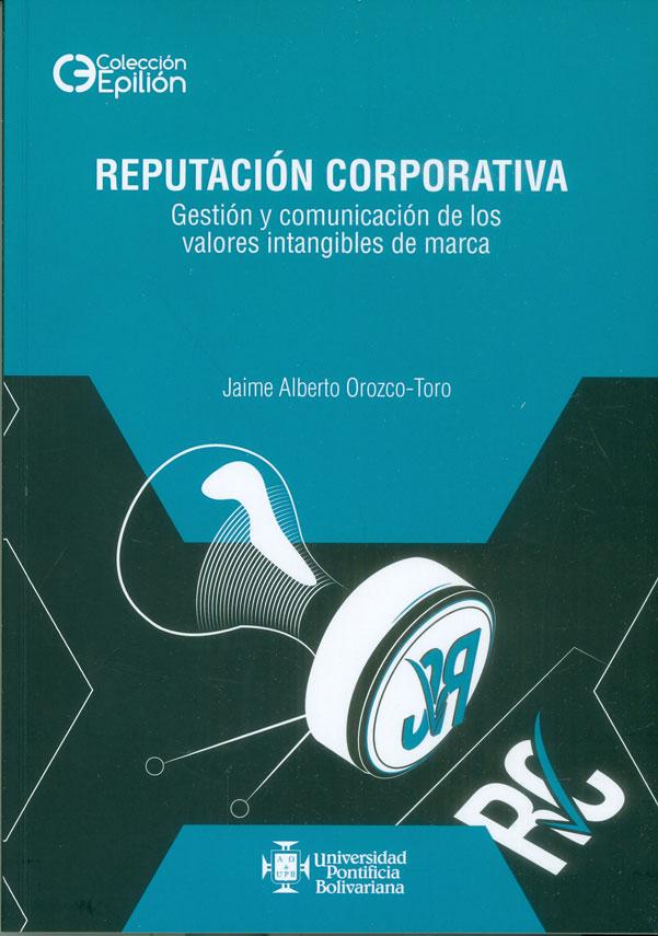 Reputación corporativa. Gestión y comunicación de los valores intangibles de marca
