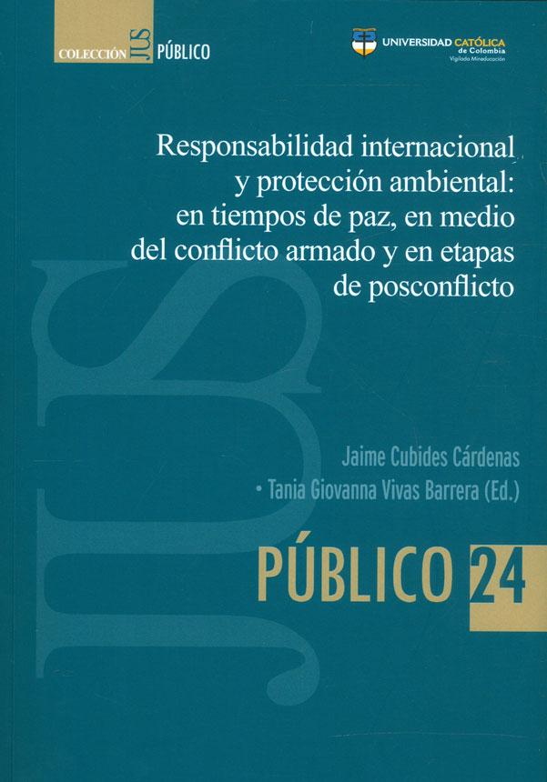 Responsabilidad internacional y protección ambiental: en tiempos de paz, en medio del conflicto armado y en etapas de posconflicto