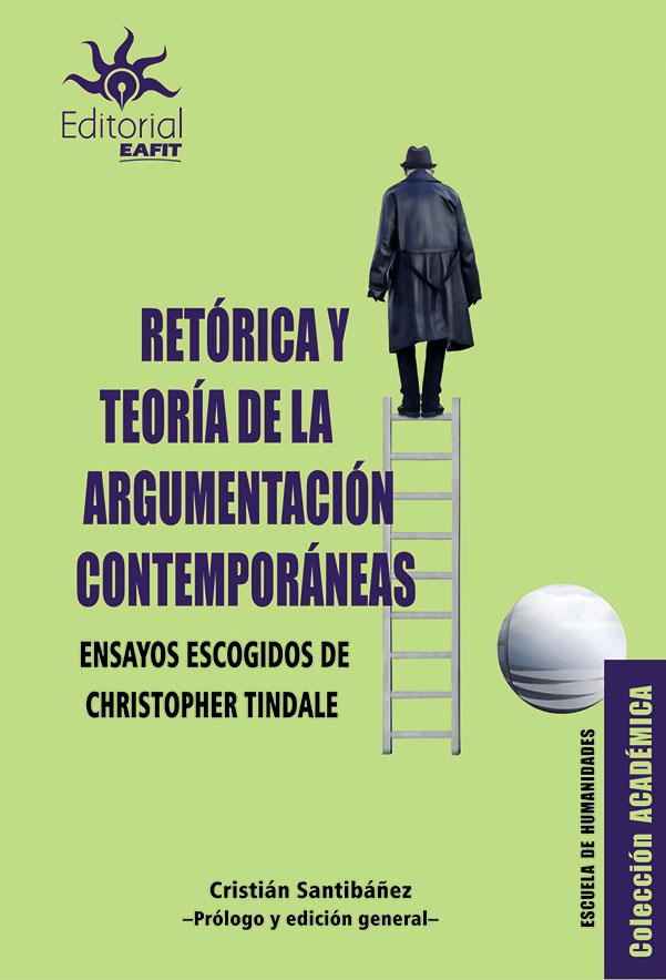 Retórica y teoría de la argumentación contemporáneas: ensayos escogidos de Christopher Tindale
