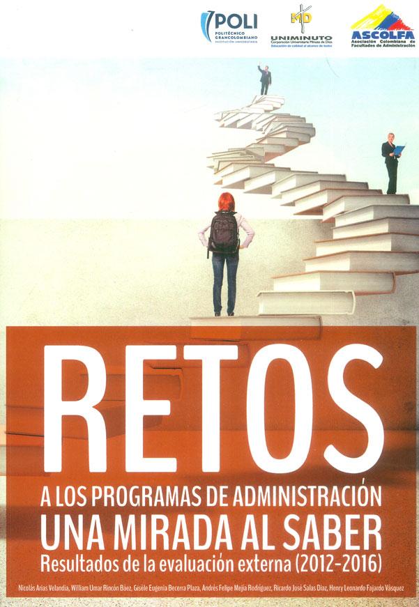 Retos a los programas de administración, una mirada al saber. Resultados de la evaluación externa (2012-2016)