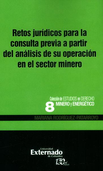 Retos jurídicos para la consulta previa a partir del análisis de su operación en el sector minero