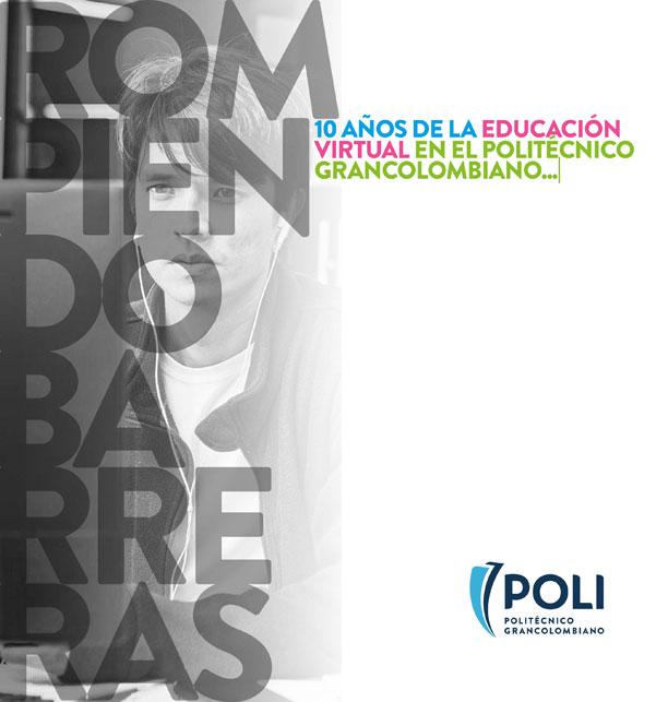 Rompiendo barreras.10 años de la educación virtual en el Politécnico Grancolombiano...