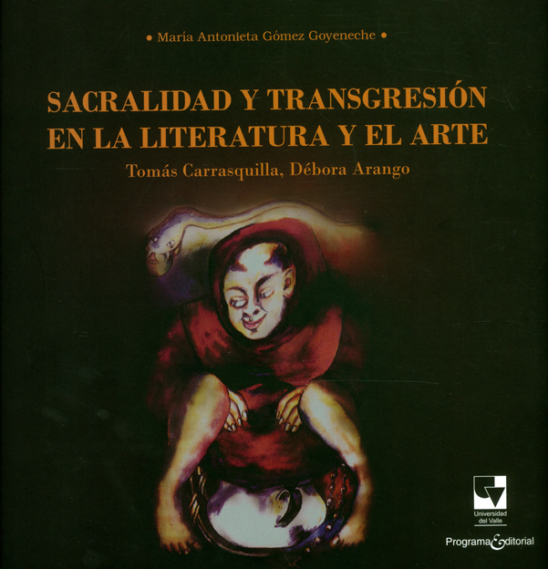 Sacralidad y transgresión en la literatura y el arte. Tomás Carrasquilla, Débora Arango