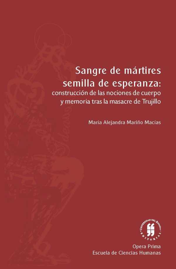 Sangre de mártires, semilla de esperanza: construcción de las nociones de cuerpo y memoria tras la masacre de Trujillo