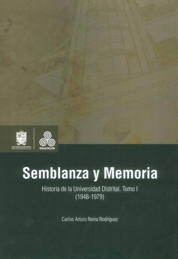 Semblanza y memoria. Historia de la Universidad Distrital. Tomo I (1948-1979)