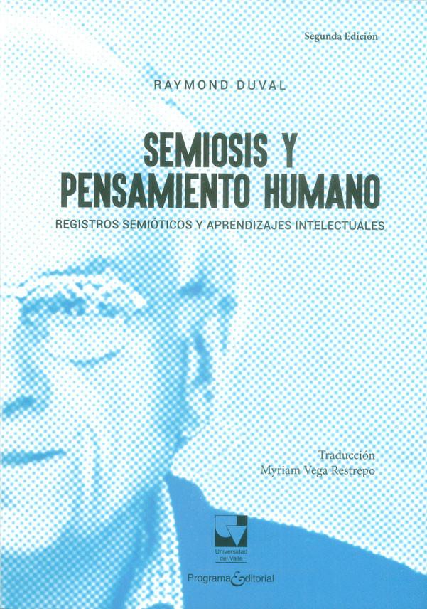 Semiosis y pensamiento humano. Registros semióticos y aprendizajes intelectuales