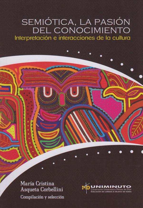 Semiótica, la pasión del conocimiento: interpretación e interacciones de la cultura