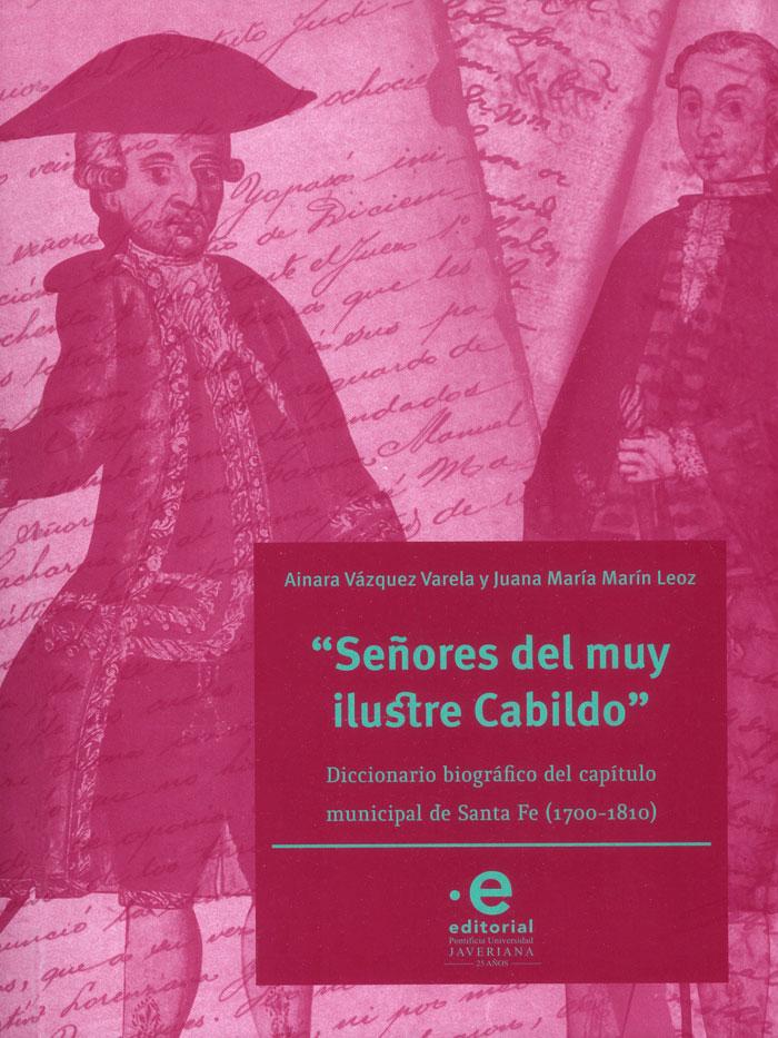 """"""" Señores del muy ilustre Cabildo """".  Diccionario biográfico del capítulo municipal de Santa Fe (1700-1810)"""
