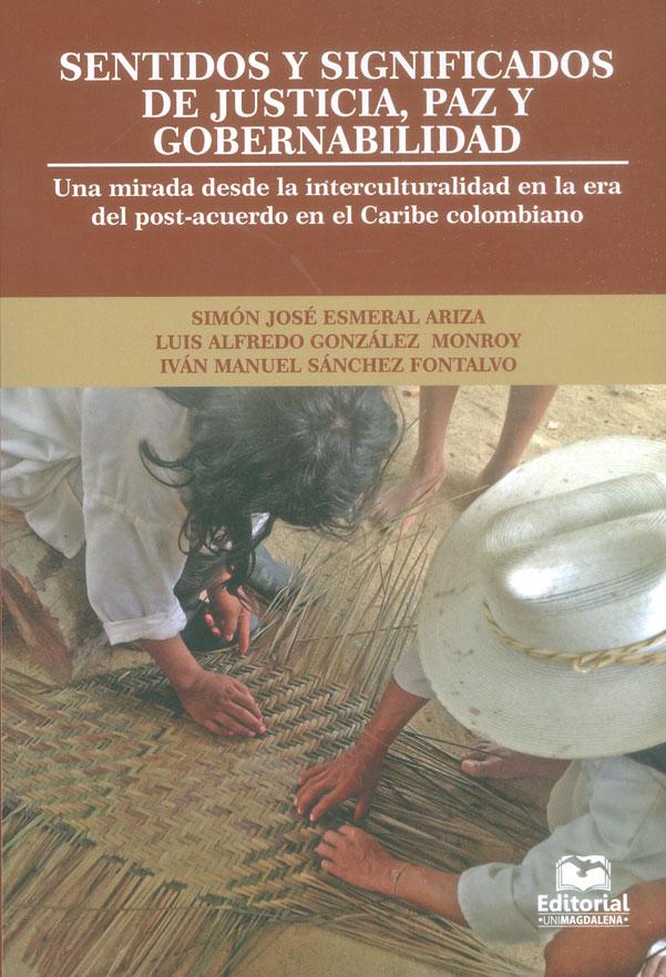 Sentidos y significados de justicia, paz y gobernabilidad. Una mirada desde la interculturalidad en la era del post-acuerdo en el Caribe colombiano