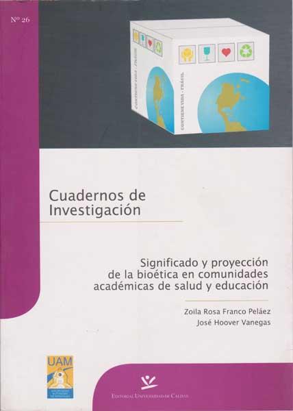 Cuaderno de investigación: Significado y proyección de la bioética en comunidades académicas de salud y educación