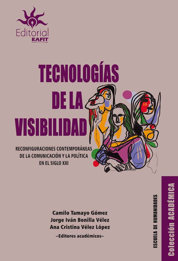 Tecnologías de la visibilidad. Reconfiguraciones contemporáneas de la comunicación y la política en el siglo XXI