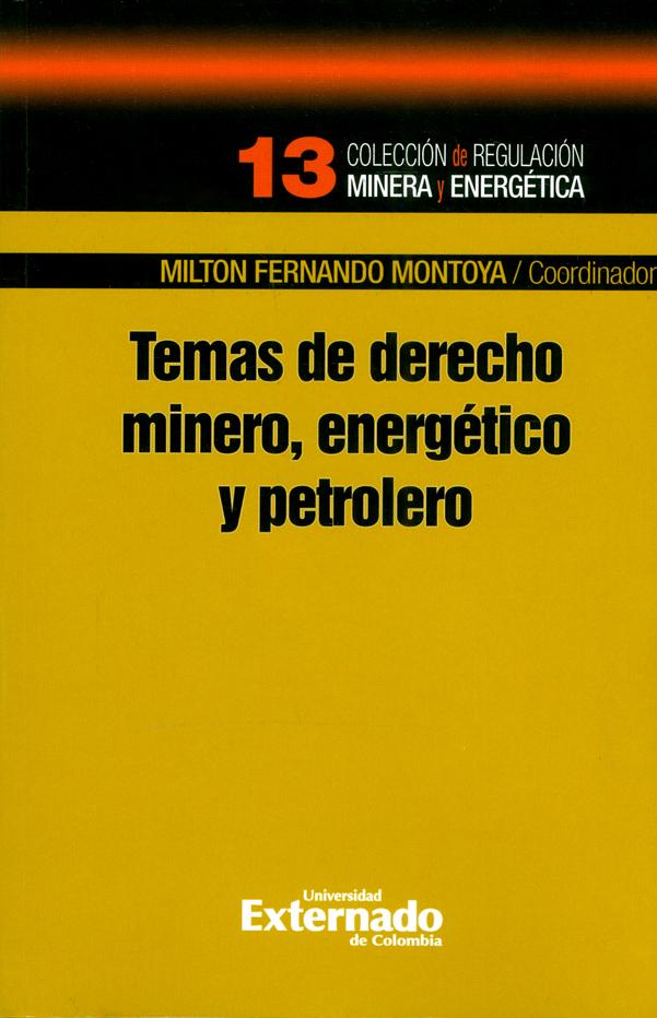 Temas de derecho minero, energético y petróleo. Colección de regulación minera y energética N°. 13
