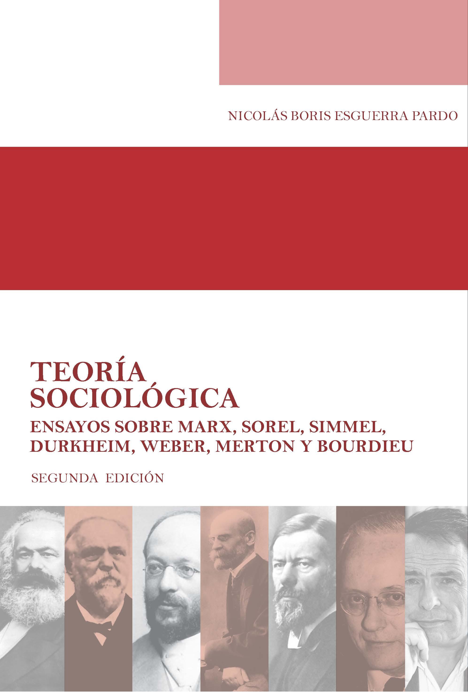 Teoría sociológica. Ensayos sobre Marx, Sorel, Simmel, Durkheim, Weber, Merton y Bourdieu