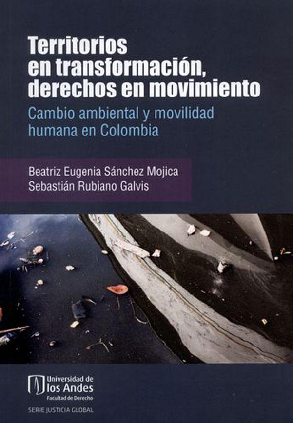 Territorios en transformación, derechos en movimiento. Cambio ambiental y movilidad humana en Colombia