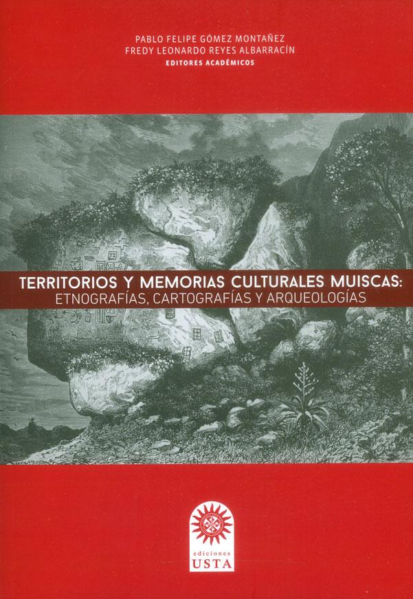 Territorios y memorias culturales Muiscas: Etnografías, cartografías y arqueologías