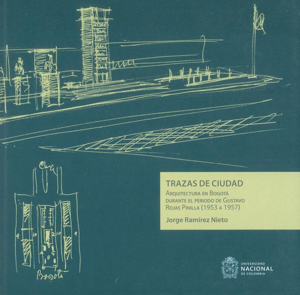 Trazas de ciudad. Arquitectura en Bogotá durante el periodo de Gustavo Rojas Pinilla (1953 a 1957)