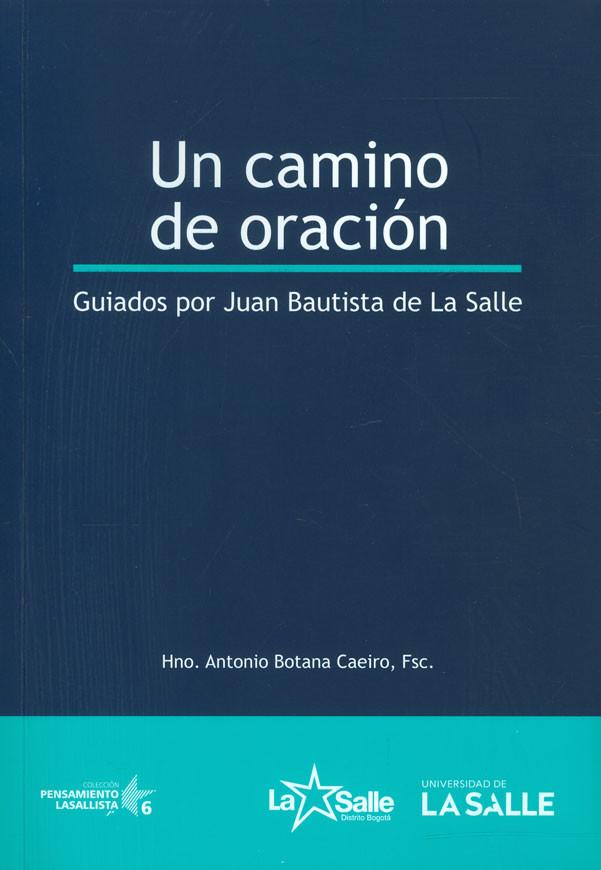 Un camino de oración: guiados por Juan Bautista de la Salle Vol. 6. Guiados por Juan Bautista de La Salle