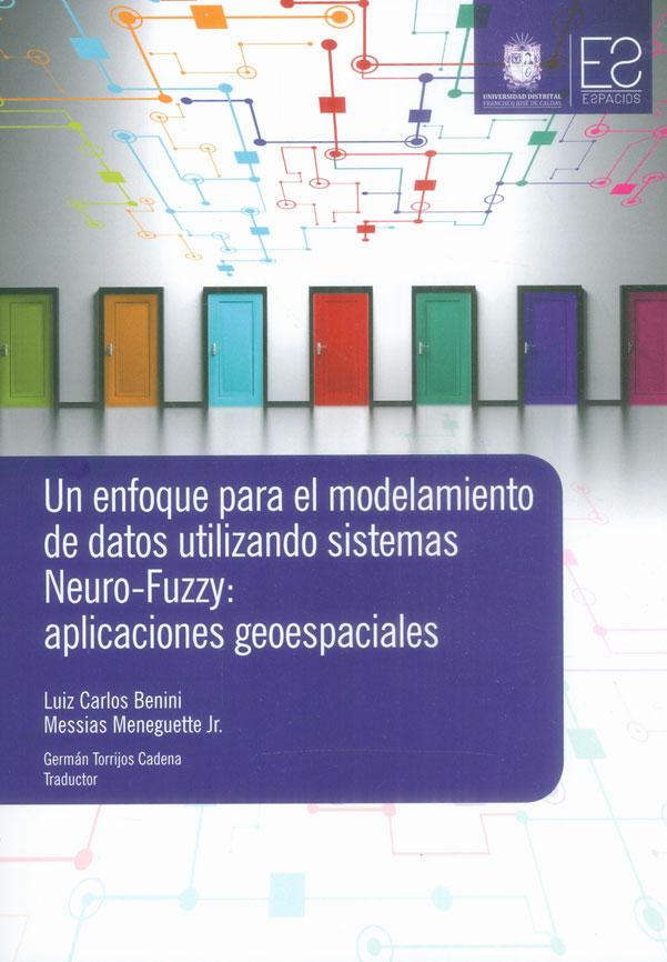 Un enfoque para el modelamiento de datos utilizando sistemas neuro-fuzzy : aplicaciones geoespaciales