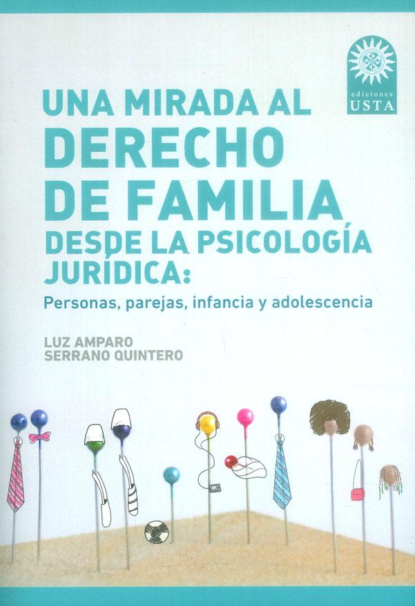 Una mirada al derecho de familia desde la psicología jurídica: Personas, parejas, infancia y adolescencia
