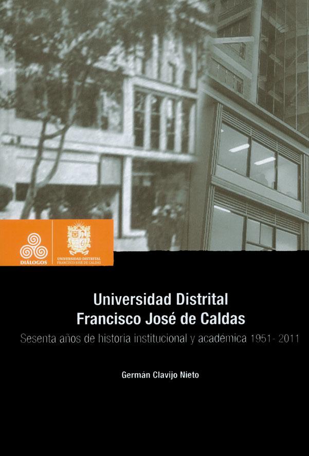 Universidad Distrital Francisco José de Caldas. Sesenta años de historia institucional y académica 1951-2011