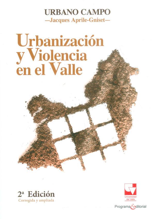 Urbanización y violencia en el Valle 2a. Ed. Corregida y ampliada