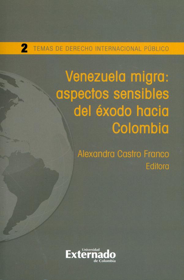 Venezuela migra: Aspectos sensibles del éxodo hacia Colombia. Temas de derecho internacional público N°.2