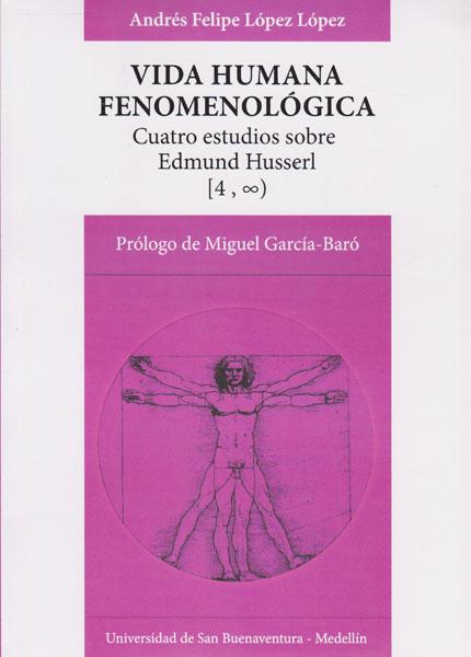 Vida humana fenomenológica. Cuatro estudios sobre Edmund Husserl