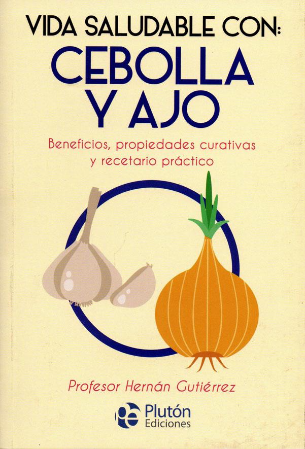 Vida saludable con: Cebolla y ajo. Beneficios, propiedades curativas y recetario práctico