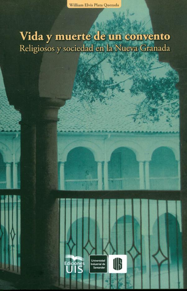Vida y muerte de un convento. Religiosos y sociedad en la Nueva Granada