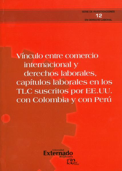 Vínculo entre comercio internacional y derechos laborales, capítulos laborales en los TLC suscritos por EE.UU con Colombia y con Perú