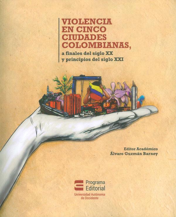 Violencia en cinco ciudades Colombianas, a finales del siglo XX y principios del siglo XXI