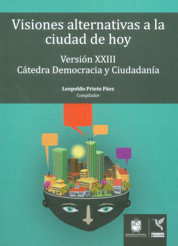 Visiones alternativas a la ciudad de hoy. Versión XXIII cátedra democracia y ciudadanía