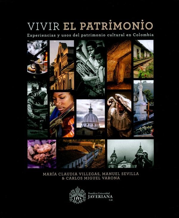 Vivir el patrimonio. Experiencias y usos del patrimonio cultural en Colombia