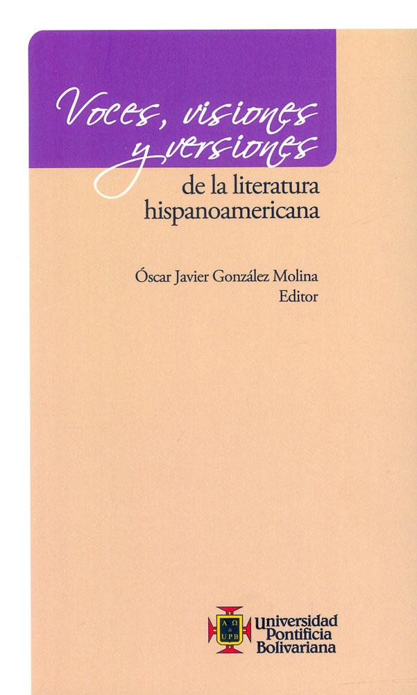 Voces, visiones y versiones de la literatura hispanoamericana