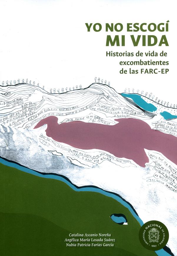 Yo no escogí mi vida. Historia de vida de excombatientes de las FARC-EP