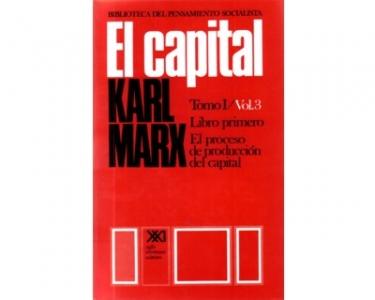 El Capital. Crítica de la economía política. El proceso de producción del capital. Tomo I Vol. 3
