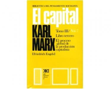 El Capital. Crítica de la economía política.  El proceso global de la producción capitalista. Tomo III  Vol. 7