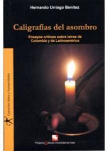 Caligrafías del asombro. Ensayos críticos sobre letras de Colombia y de Latinoamérica