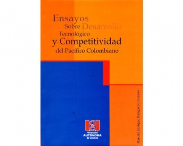 Ensayos sobre desarrollo tecnológico y competitividad del Pacifico colombiano