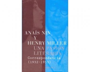Una pasión literaria. Correspondencia de Anaïs Nin y Henry Miller (1932 - 1953)
