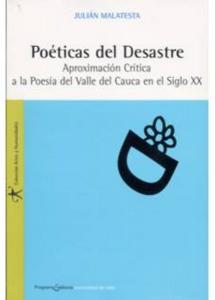 Poéticas del Desastre. Aproximación crítica a la poesía del Valle del Cauca en el siglo XX
