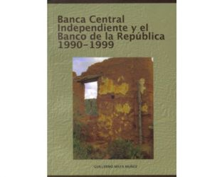 Banca central independiente y el Banco de la República. 1990-1999