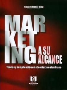 Marketing a su alcance. Teorías y su aplicación en el contexto colombiano